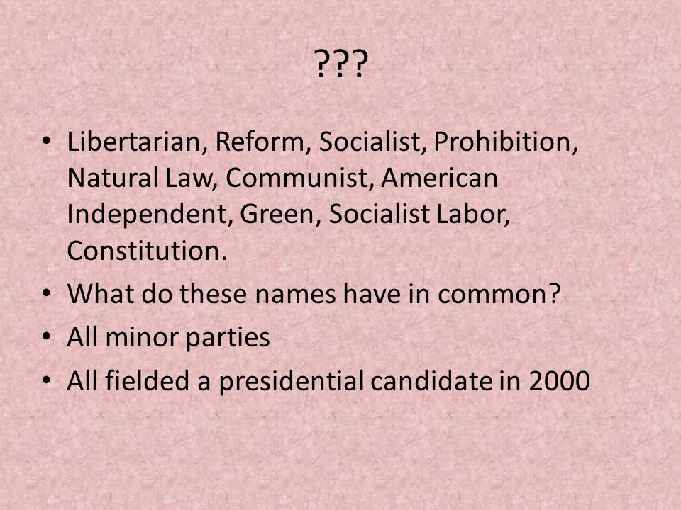 Libertarian, Reform, Socialist, Prohibition, Natural Law, Communist, American Independent, Green, Socialist Labor, Constitution.