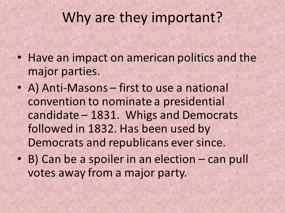 Why are they important Have an impact on american politics and the major parties.