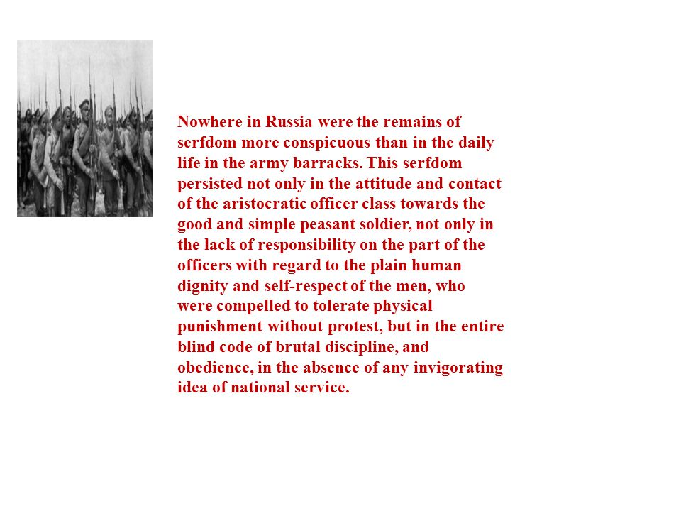 Nowhere in Russia were the remains of serfdom more conspicuous than in the daily life in the army barracks.
