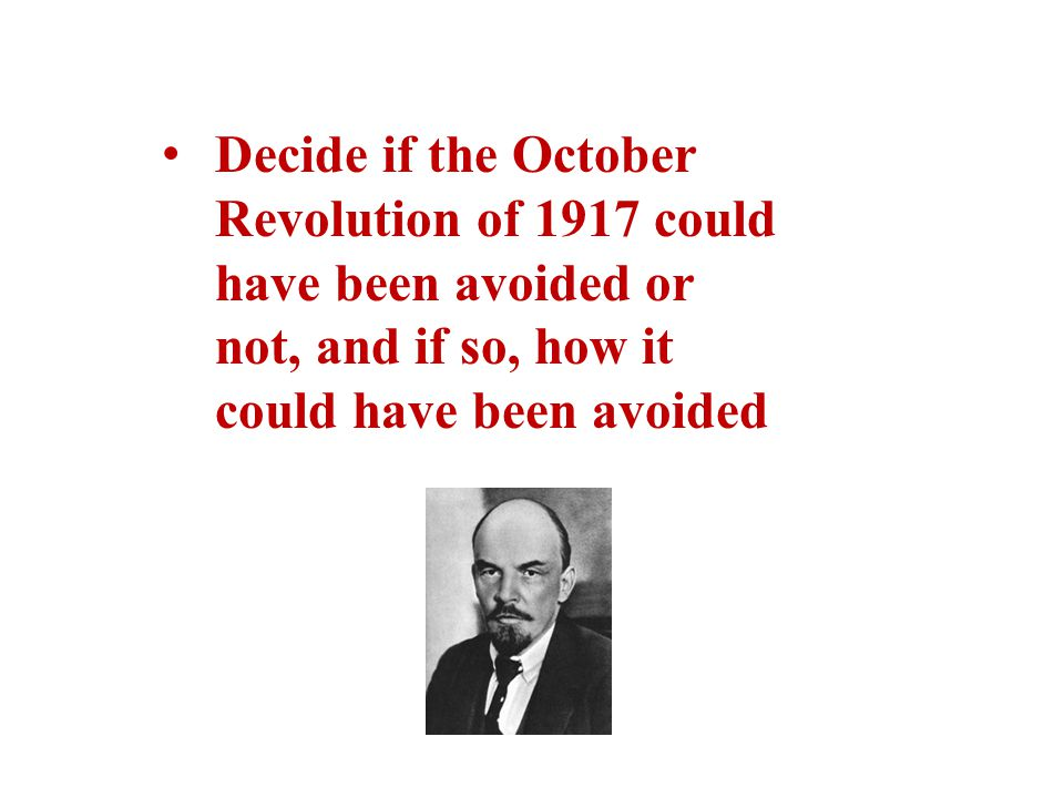 Decide if the October Revolution of 1917 could have been avoided or not, and if so, how it could have been avoided