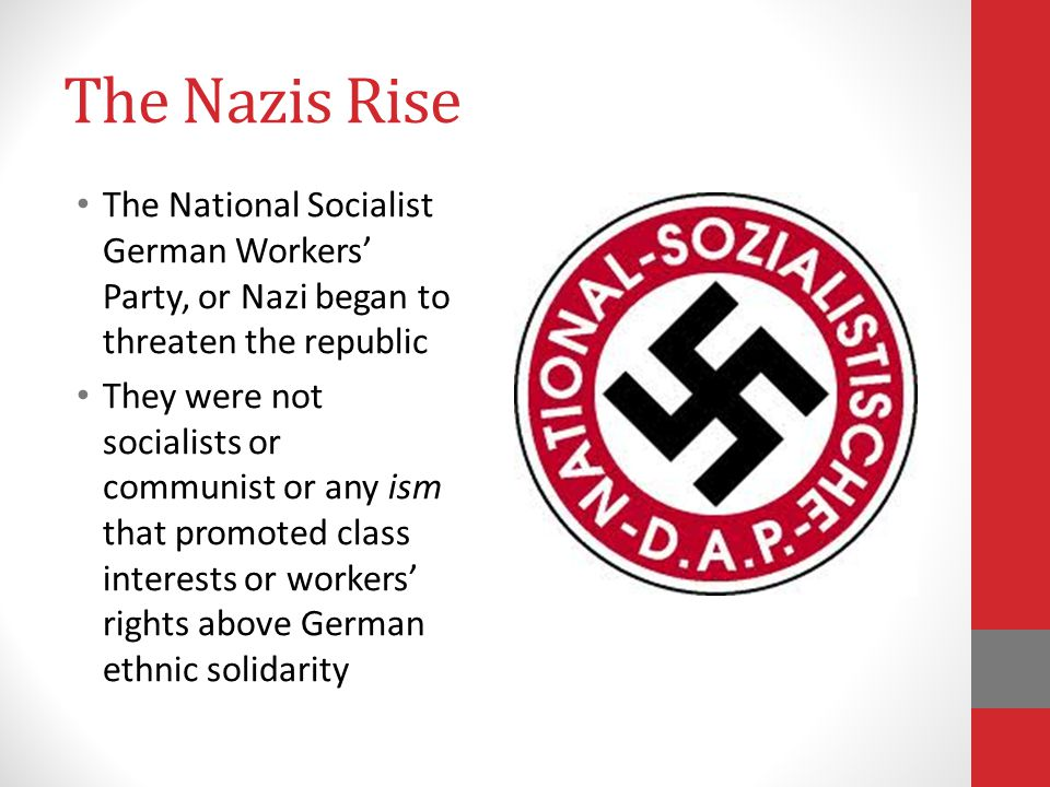 The Nazis Rise The National Socialist German Workers' Party, or Nazi began to threaten the republic.