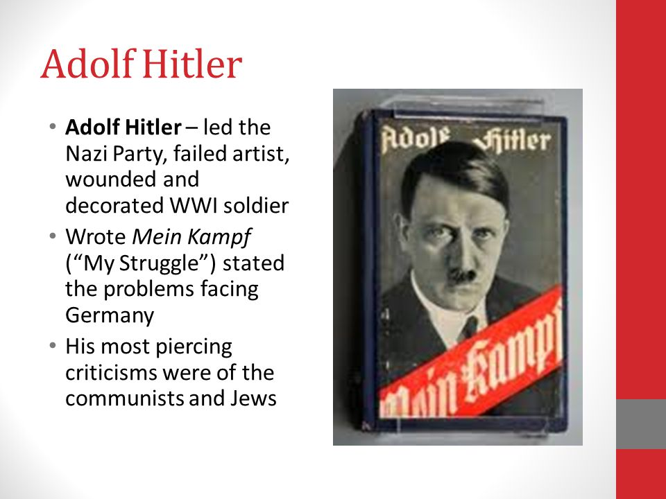 Adolf Hitler Adolf Hitler – led the Nazi Party, failed artist, wounded and decorated WWI soldier.