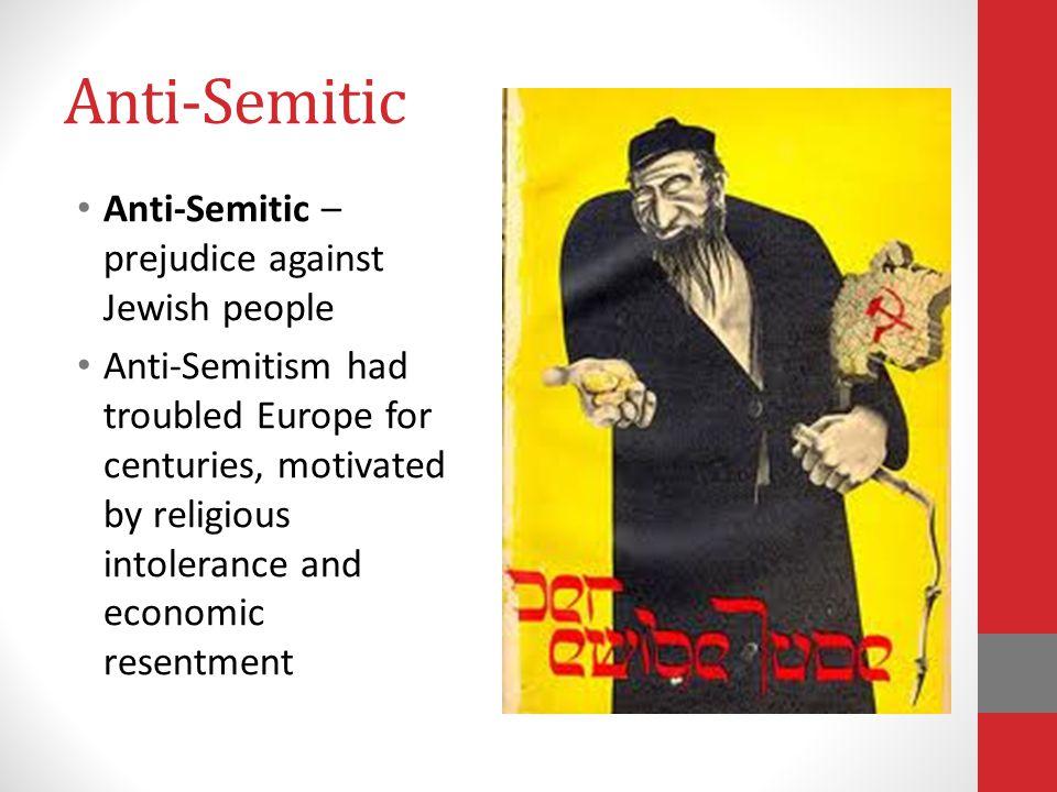 Anti-Semitic Anti-Semitic – prejudice against Jewish people