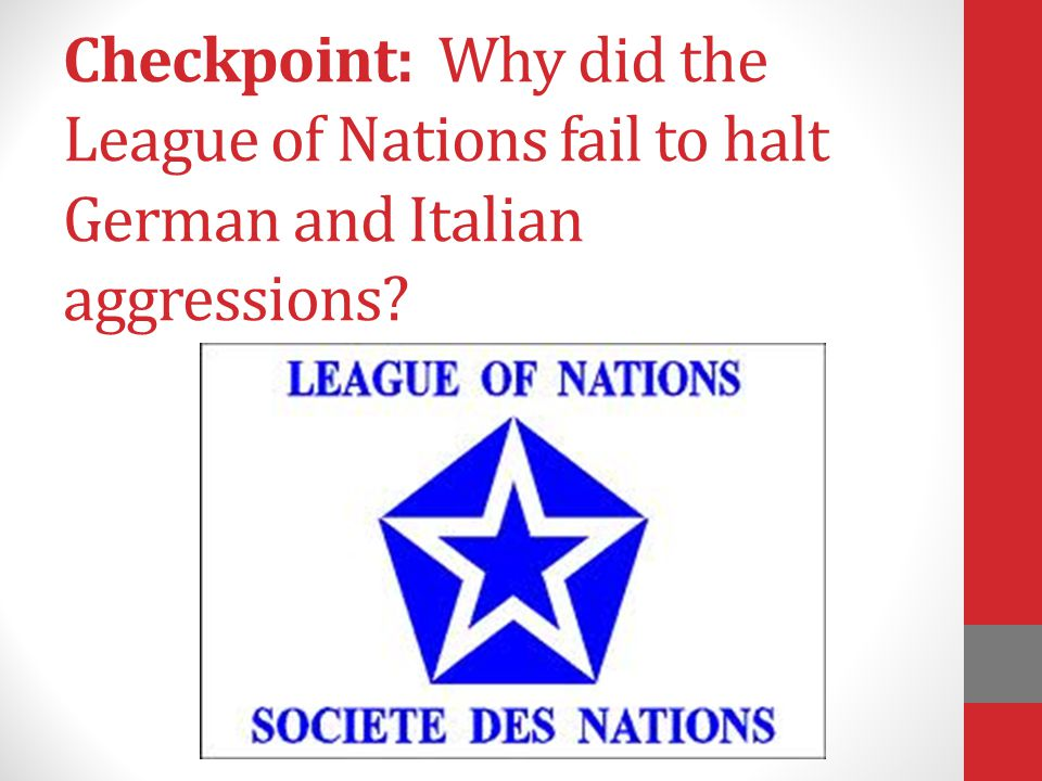 Checkpoint: Why did the League of Nations fail to halt German and Italian aggressions