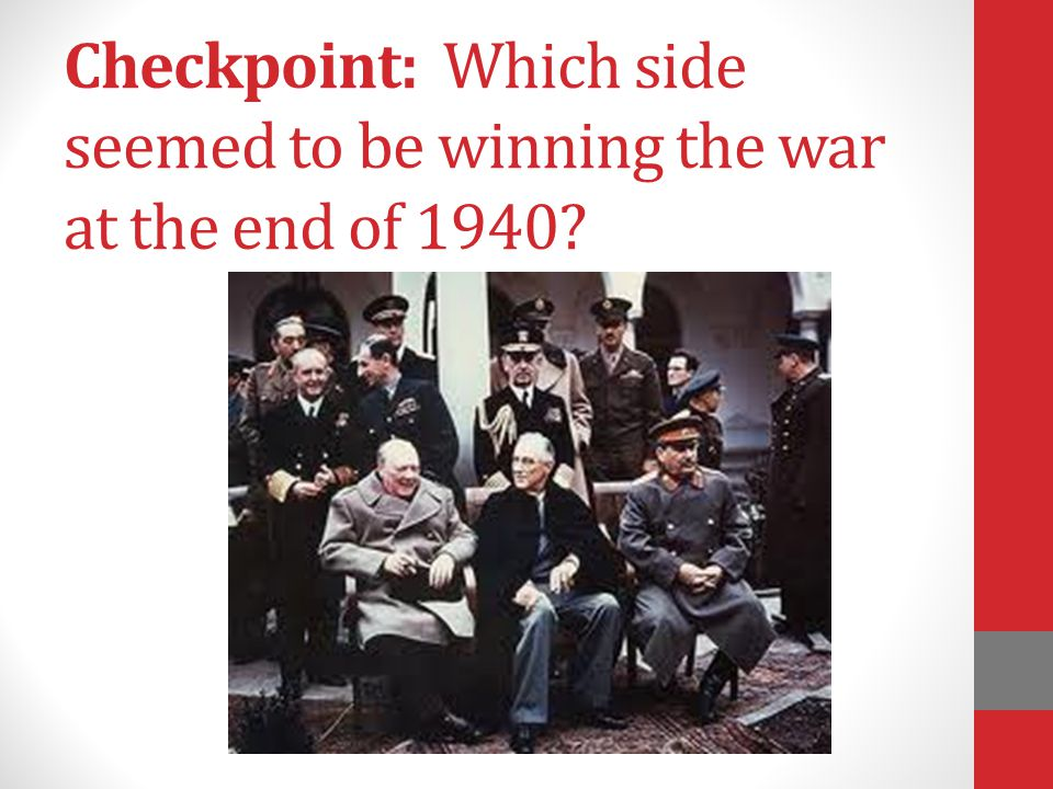 Checkpoint: Which side seemed to be winning the war at the end of 1940