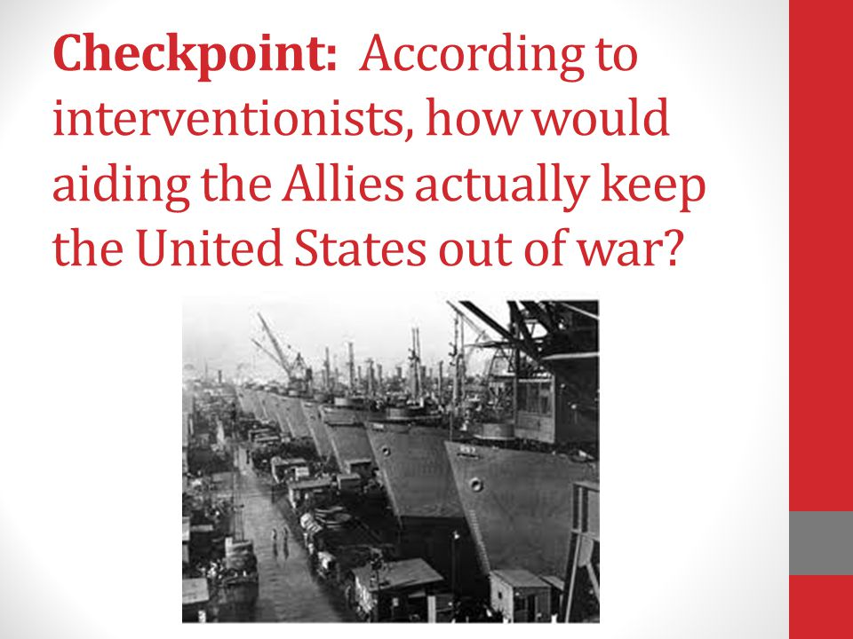 Checkpoint: According to interventionists, how would aiding the Allies actually keep the United States out of war