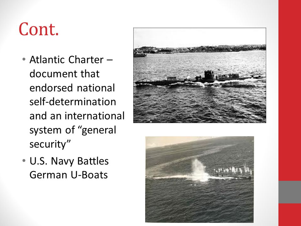 Cont. Atlantic Charter – document that endorsed national self-determination and an international system of general security