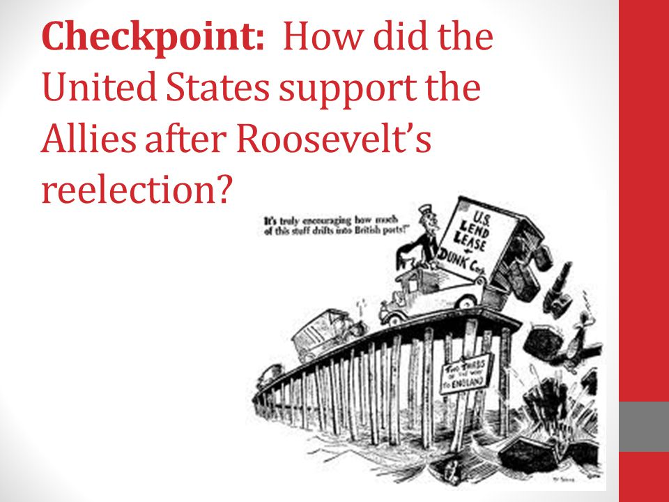 Checkpoint: How did the United States support the Allies after Roosevelt's reelection