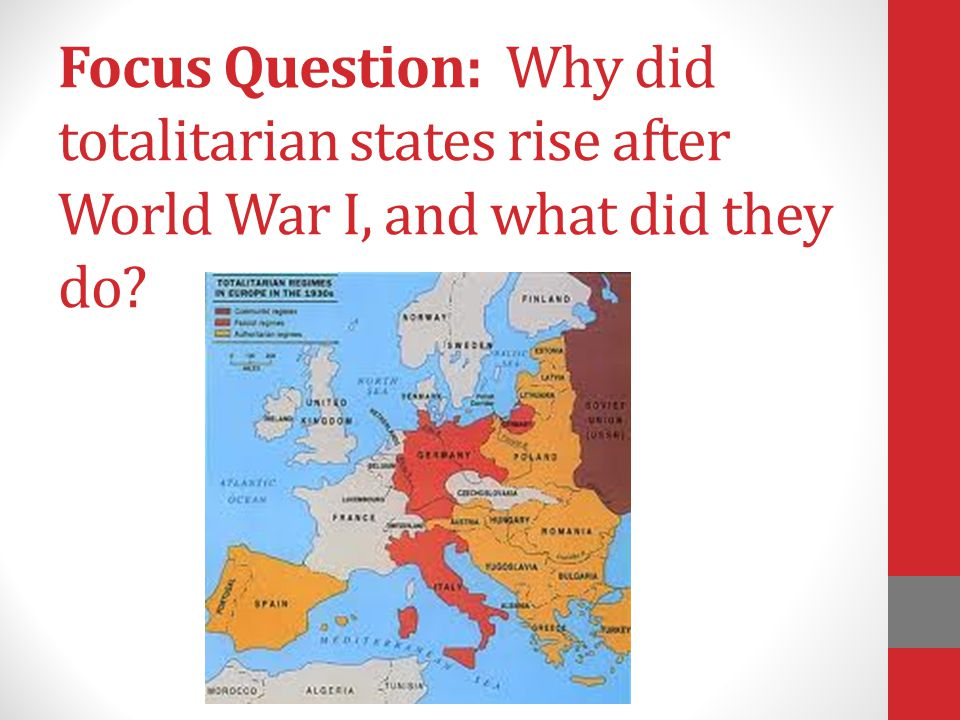 Focus Question: Why did totalitarian states rise after World War I, and what did they do