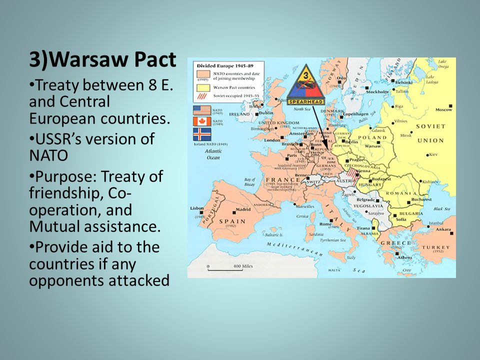 3)Warsaw Pact Treaty between 8 E. and Central European countries.