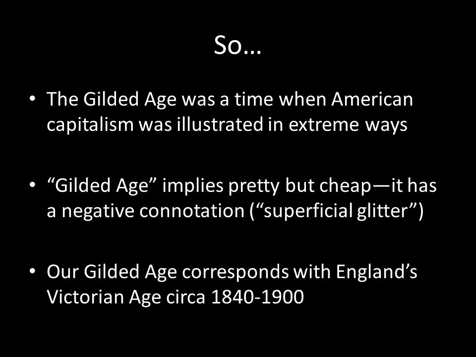 So… The Gilded Age was a time when American capitalism was illustrated in extreme ways.