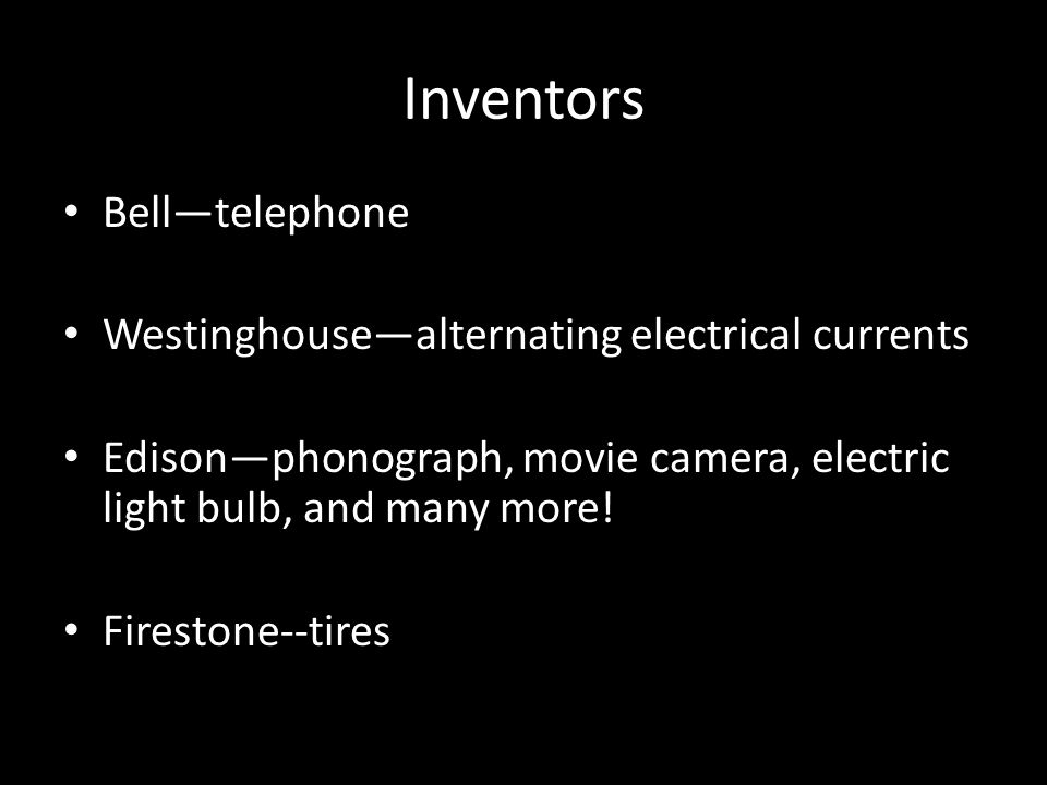 Inventors Bell—telephone Westinghouse—alternating electrical currents