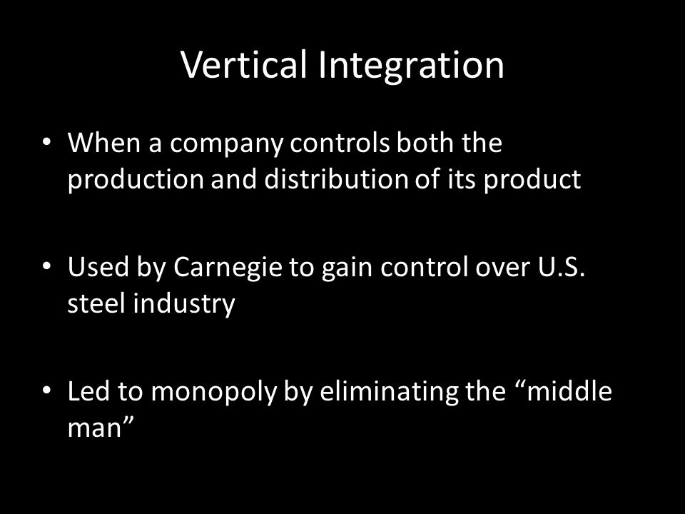 Vertical Integration When a company controls both the production and distribution of its product.