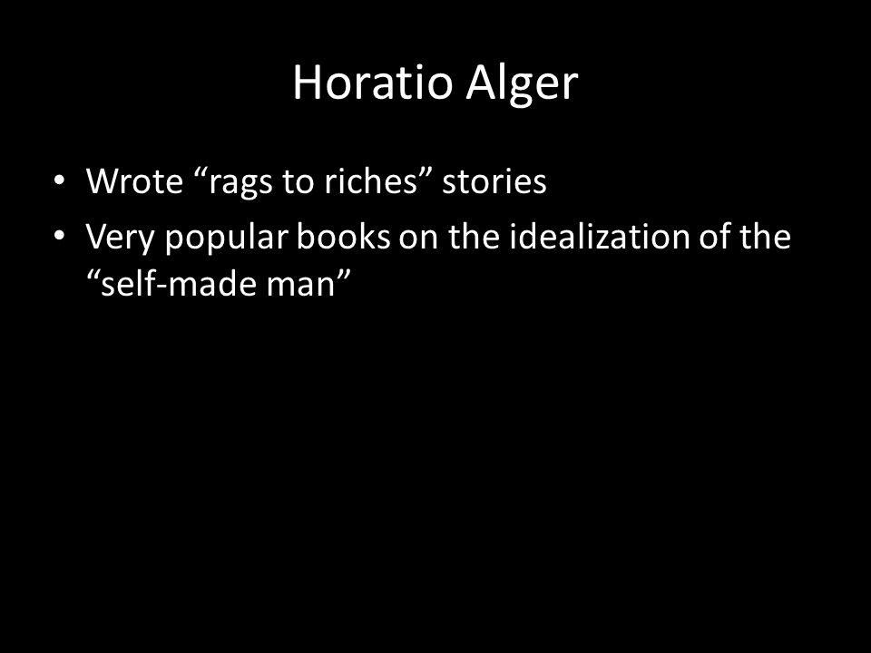 Horatio Alger Wrote rags to riches stories