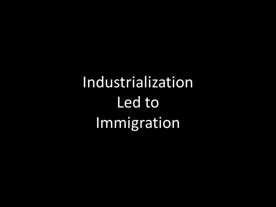 Industrialization Led to Immigration