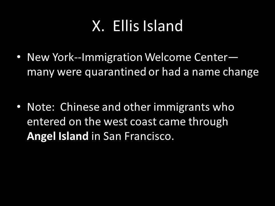 X. Ellis Island New York--Immigration Welcome Center—many were quarantined or had a name change.