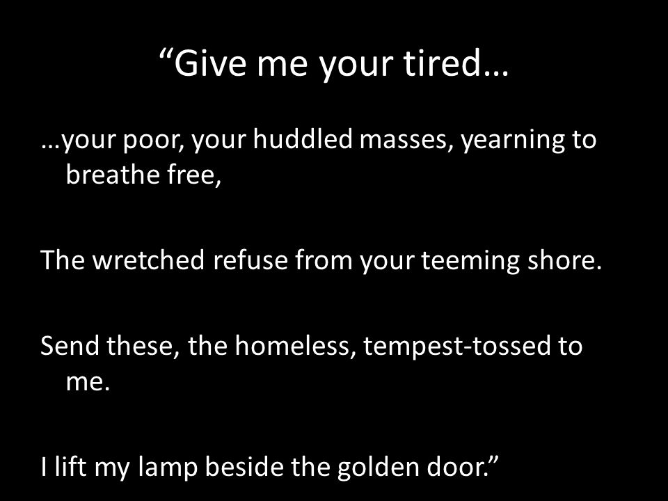 Give me your tired…