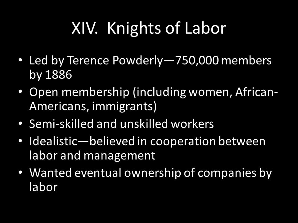 XIV. Knights of Labor Led by Terence Powderly—750,000 members by 1886
