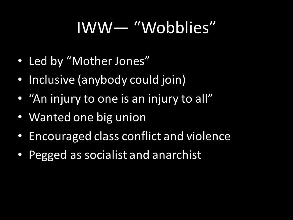 IWW— Wobblies Led by Mother Jones Inclusive (anybody could join)