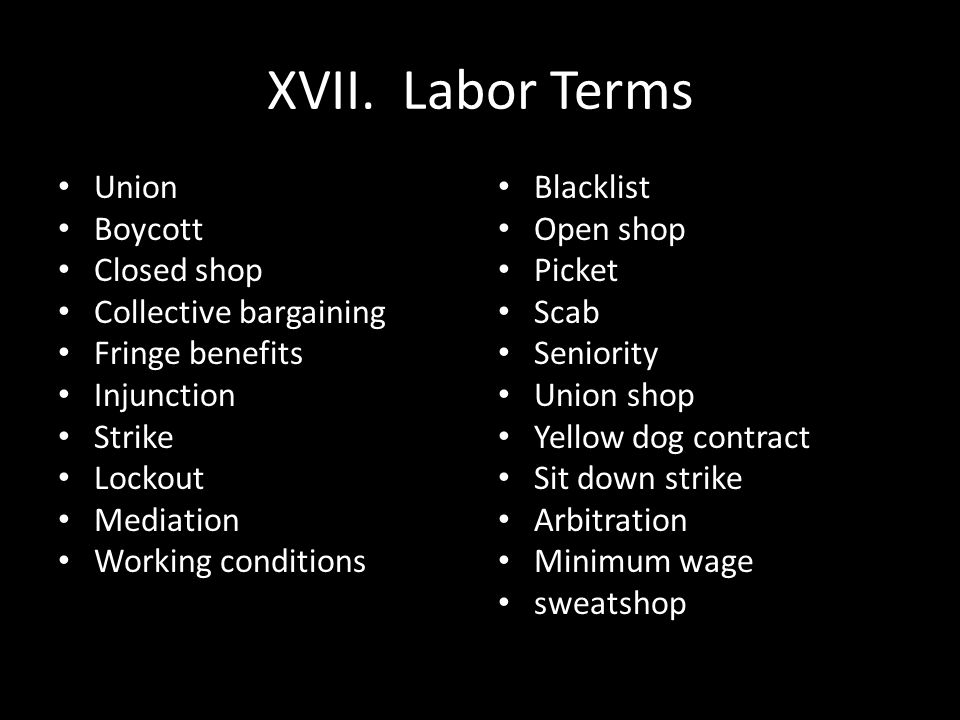 XVII. Labor Terms Union Boycott Closed shop Collective bargaining