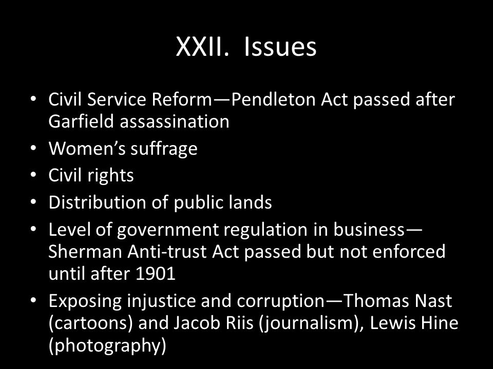XXII. Issues Civil Service Reform—Pendleton Act passed after Garfield assassination. Women's suffrage.