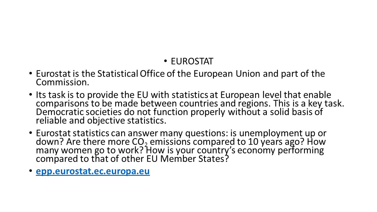 EUROSTAT Eurostat is the Statistical Office of the European Union and part of the Commission.