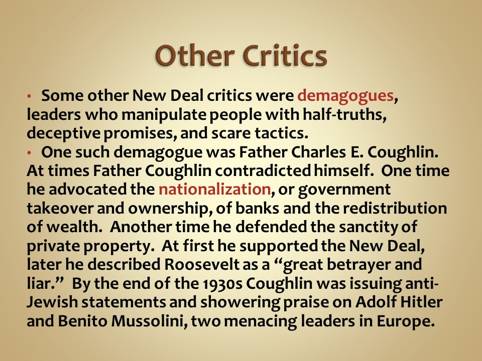 Other Critics Some other New Deal critics were demagogues, leaders who manipulate people with half-truths, deceptive promises, and scare tactics.