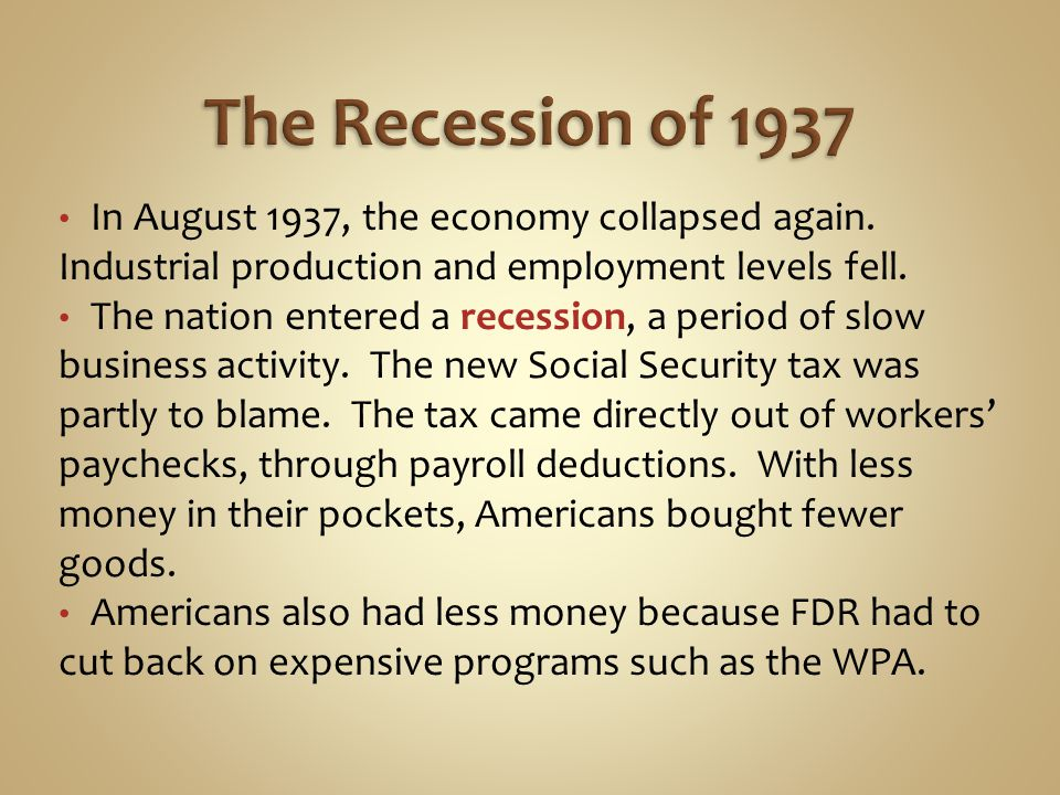 The Recession of 1937 In August 1937, the economy collapsed again. Industrial production and employment levels fell.
