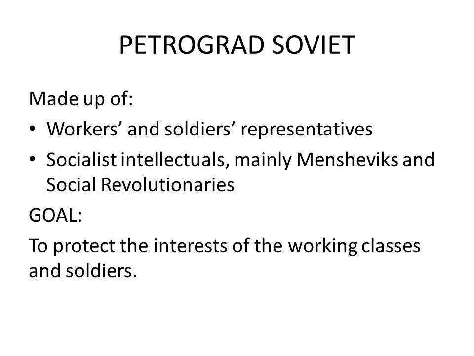 PETROGRAD SOVIET Made up of: Workers' and soldiers' representatives