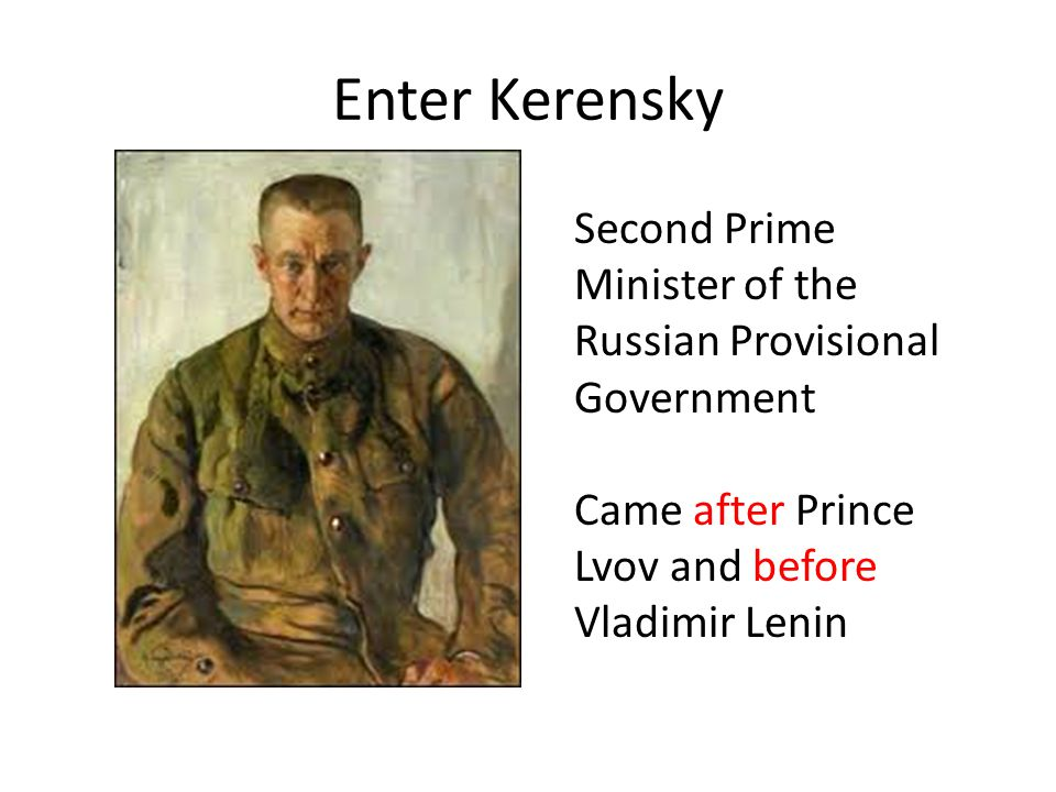 Enter Kerensky Second Prime Minister of the Russian Provisional Government.