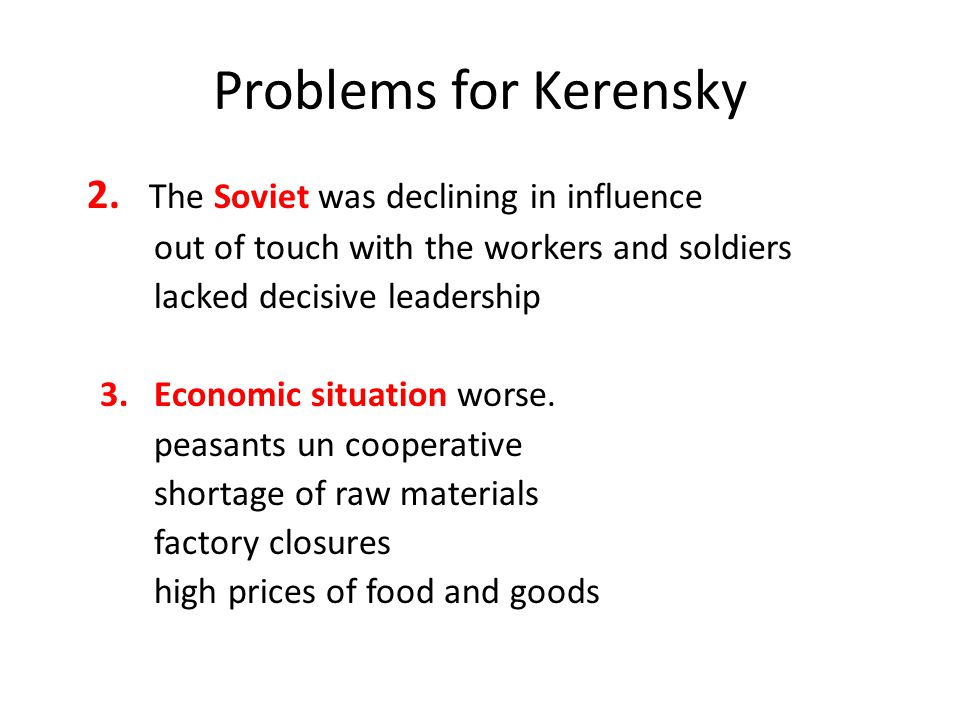 Problems for Kerensky 2. The Soviet was declining in influence