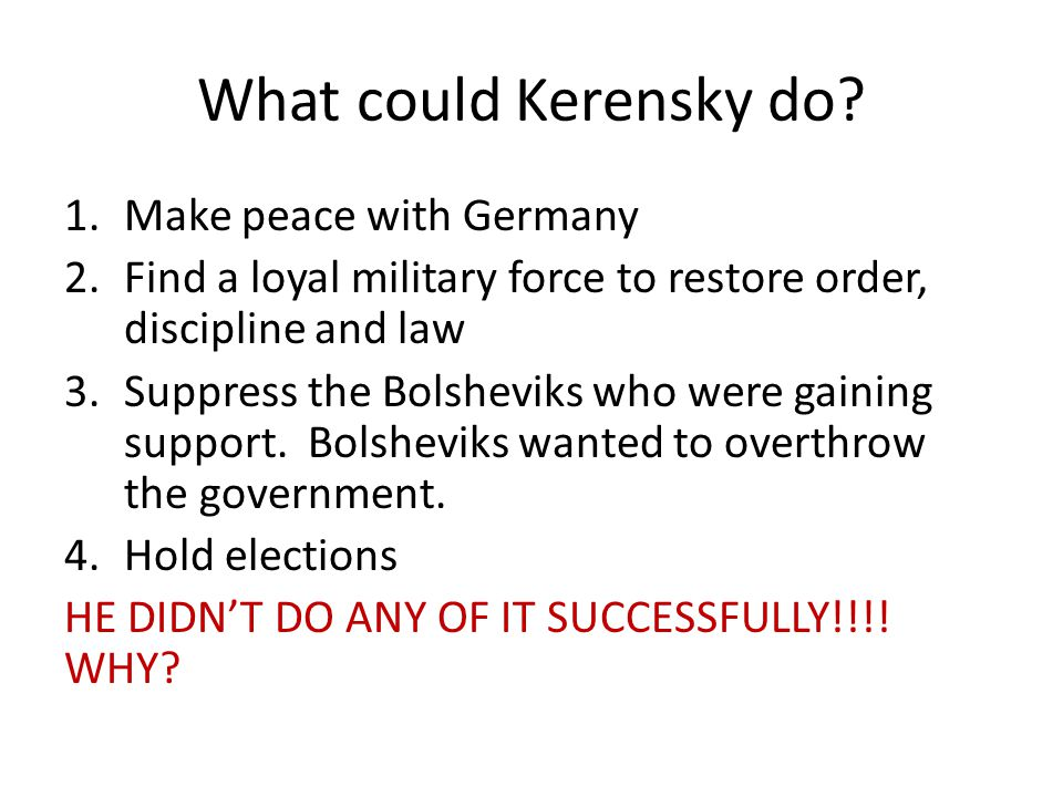 What could Kerensky do Make peace with Germany