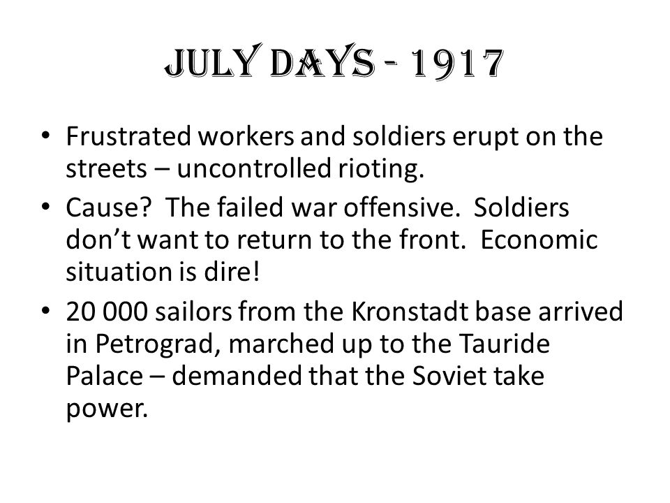 JULY DAYS - 1917 Frustrated workers and soldiers erupt on the streets – uncontrolled rioting.