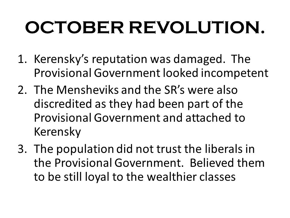 OCTOBER REVOLUTION. Kerensky's reputation was damaged. The Provisional Government looked incompetent.