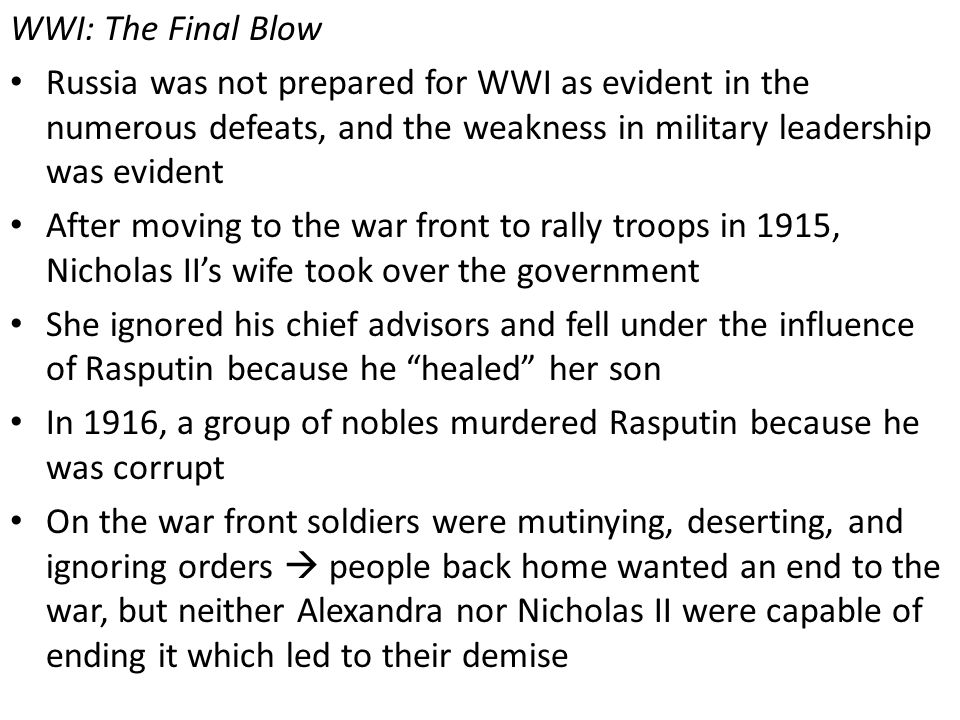 WWI: The Final Blow Russia was not prepared for WWI as evident in the numerous defeats, and the weakness in military leadership was evident.