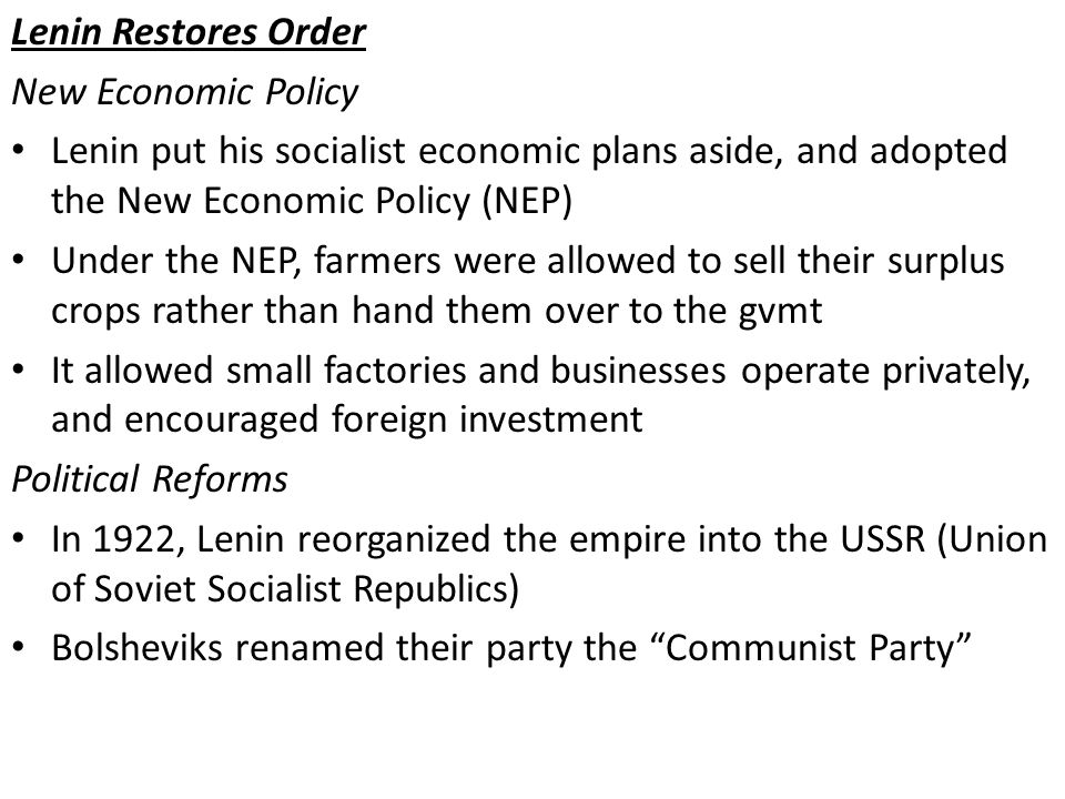 Lenin Restores Order New Economic Policy. Lenin put his socialist economic plans aside, and adopted the New Economic Policy (NEP)