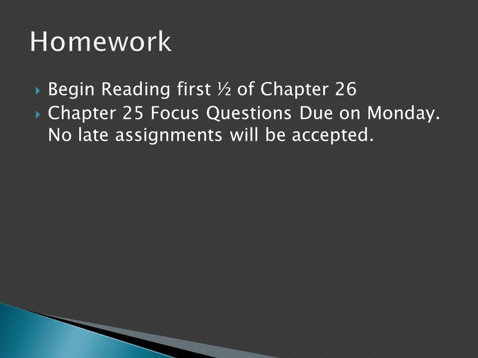 Homework Begin Reading first ½ of Chapter 26