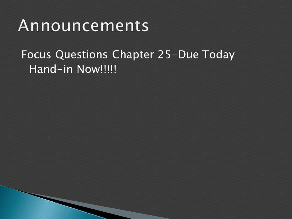 Announcements Focus Questions Chapter 25-Due Today Hand-in Now!!!!!
