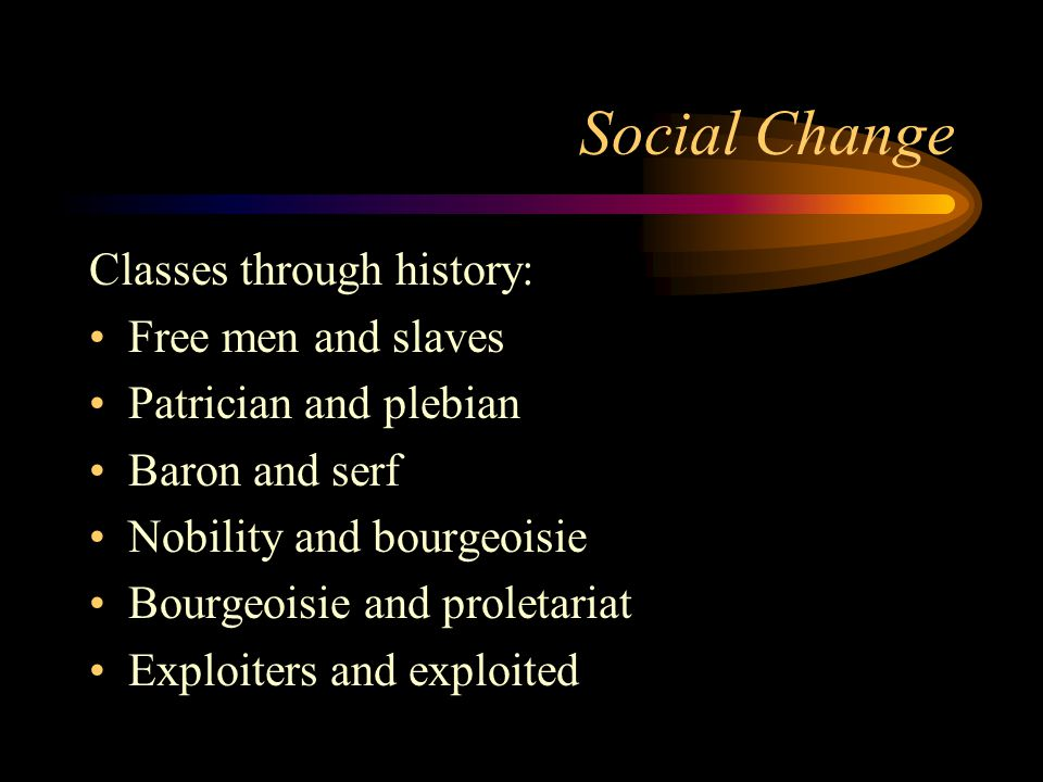 Social Change Classes through history: Free men and slaves