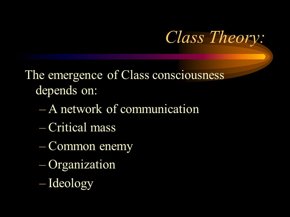 Class Theory: The emergence of Class consciousness depends on: