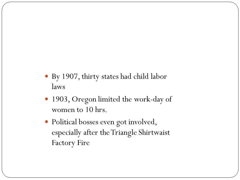 By 1907, thirty states had child labor laws