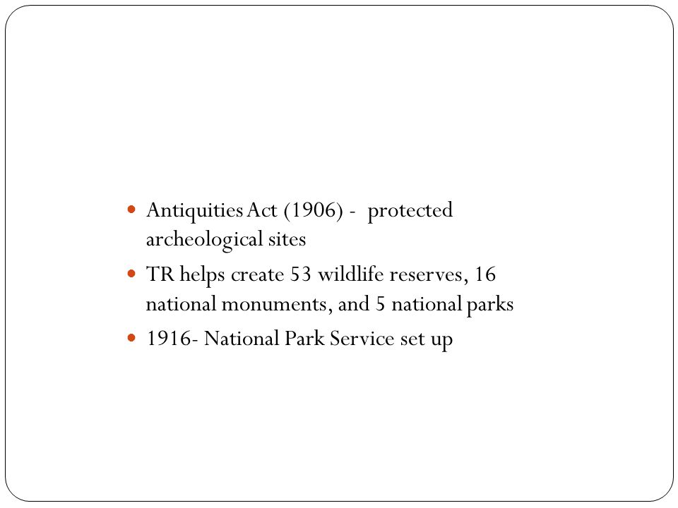 Antiquities Act (1906) - protected archeological sites