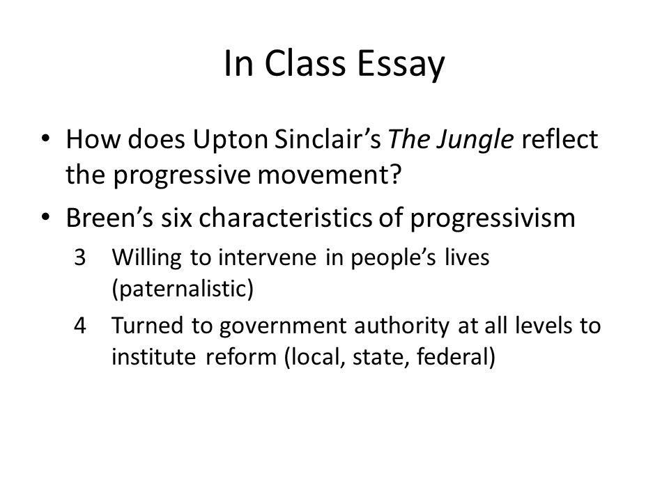In Class Essay How does Upton Sinclair's The Jungle reflect the progressive movement Breen's six characteristics of progressivism.