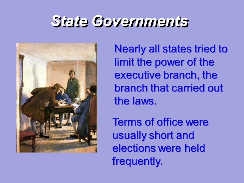 State Governments Nearly all states tried to limit the power of the executive branch, the branch that carried out the laws.