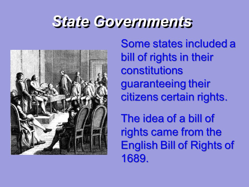 State Governments Some states included a bill of rights in their constitutions guaranteeing their citizens certain rights.