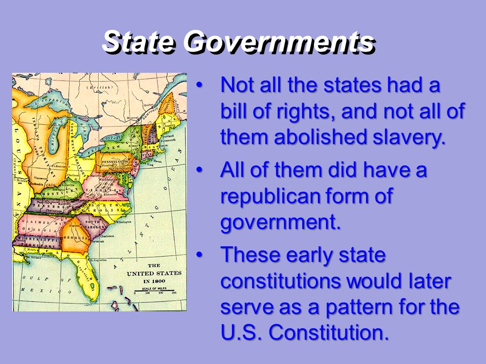 State Governments Not all the states had a bill of rights, and not all of them abolished slavery.