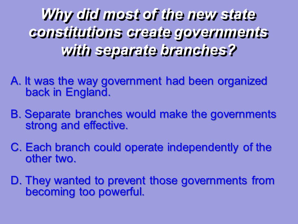 Why did most of the new state constitutions create governments with separate branches