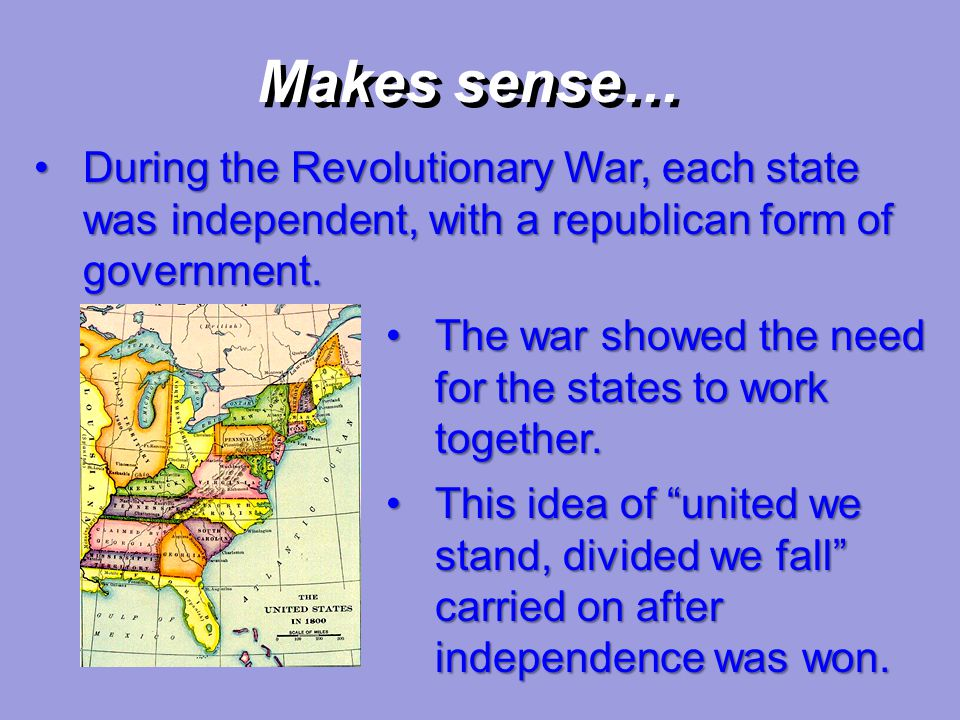 Makes sense… During the Revolutionary War, each state was independent, with a republican form of government.