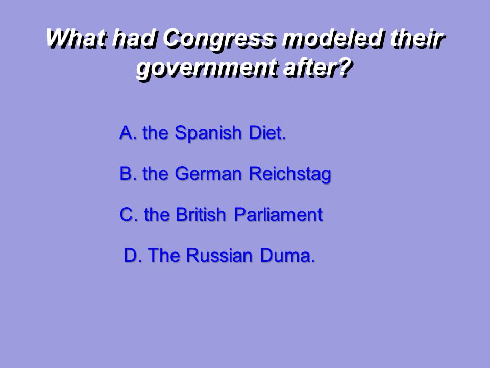 What had Congress modeled their government after