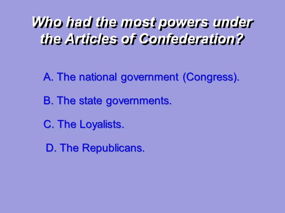 Who had the most powers under the Articles of Confederation